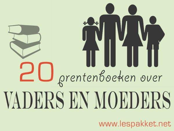 20 prentenboeken over vaders en moeder, leuk voor Moeder- en Vaderdag! - Lespakket