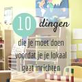 10 dingen die je moet doen voordat je je lokaal gaat inrichten
