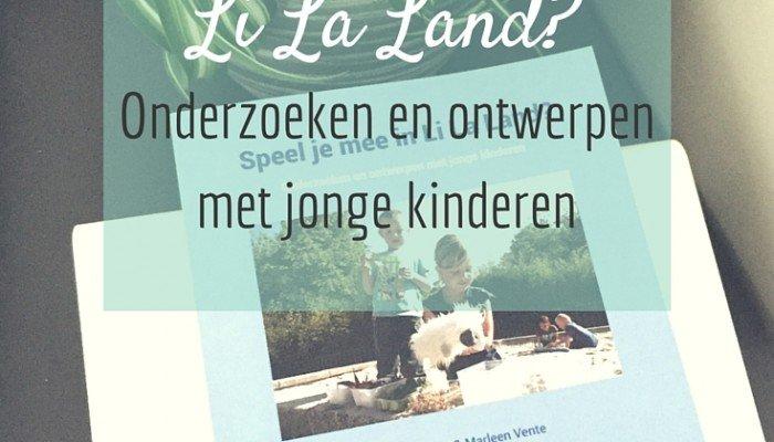 review - Speel je mee in Li La Land - onderzoeken en ontwerpen met jonge kinderen - JufBianca