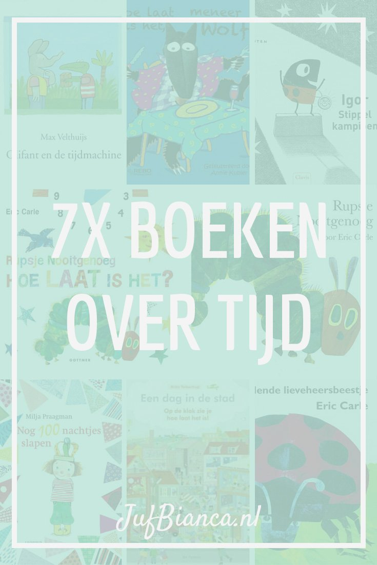 7x Boeken over tijd - Juf Bianca