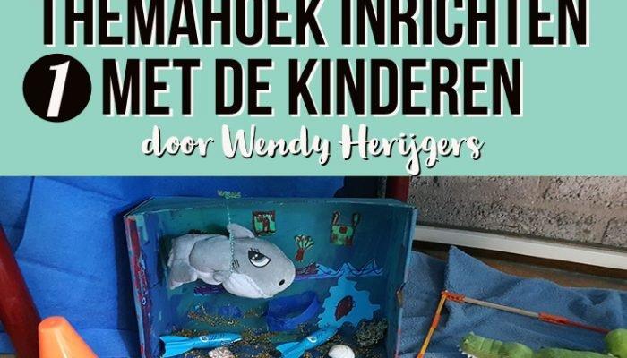 De themahoek inrichten met de kinderen 1 – door Wendy Herijgers