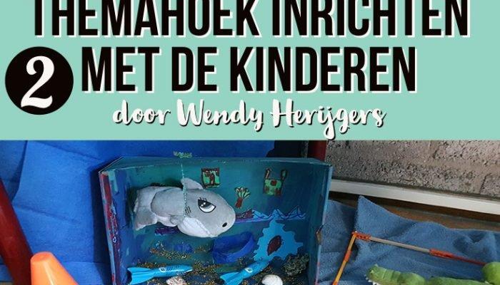 De themahoek inrichten met de kinderen 2 – door Wendy Herijgers